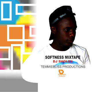 [Mixtape] SOFTNESS MIXTAPE – DJ SHOLEX