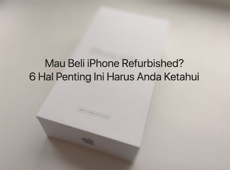 6 Tips Penting Sebelum Membeli iPhone Refurbished