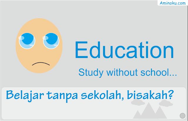Belajar tanpa sekolah