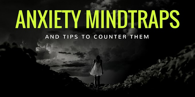 Anxiety Mindtraps & Tips To Counter Them