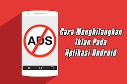 Cara Menghilangkan Iklan Yang Bandel Pada Aplikasi Android