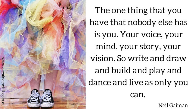 The one thing that you have that nobody else has is you. Your voice, your mind, your story, your vision. So write and draw and build and play and dance