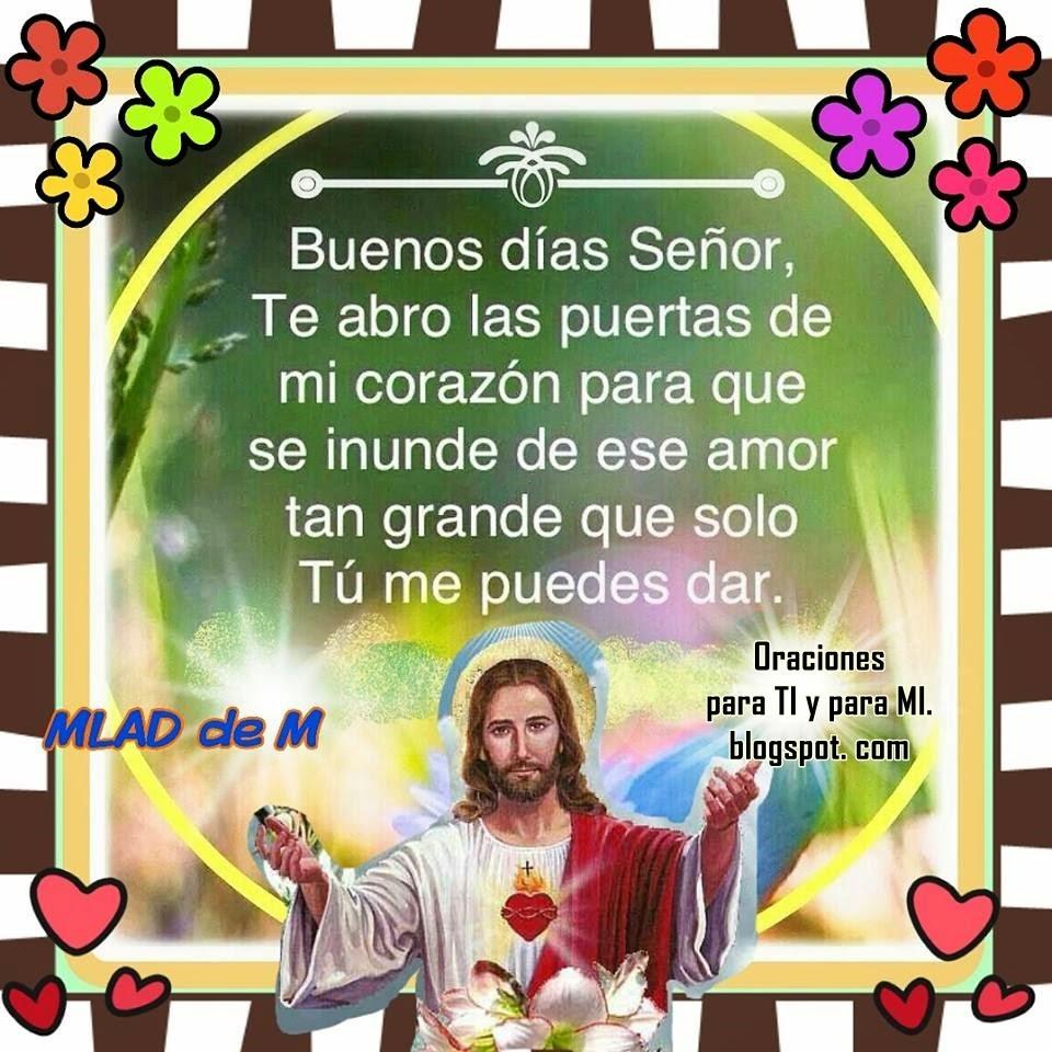 Buenos días, Señor, te abro las puertas de mi corazón para que se inunde de ese amor tan grande  que sólo Tú me puedes dar.