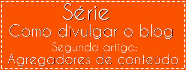 http://www.elainegaspareto.com/2013/11/agregadores-de-conteudo-o-que-sao-e-como-eles-ajudam-o-blog.html