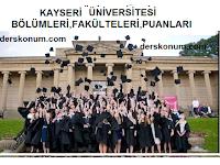 KAYSERİ ÜNİVERSİTESİ BÖLÜMLERİ,FAKÜLTELERİ,PUANLARI