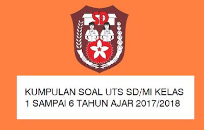 Soal UTS SD/MI Kelas 1 - 6 Tahun Ajar 2017/2018