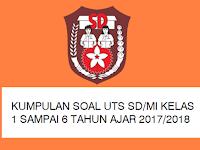 Kumpulan Soal UTS SD/MI Kelas 1 - 6 Tahun Ajar 2017/2018