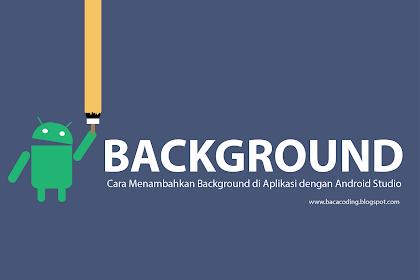 Cara Ganti Background Aplikasi Dengan Android Studio