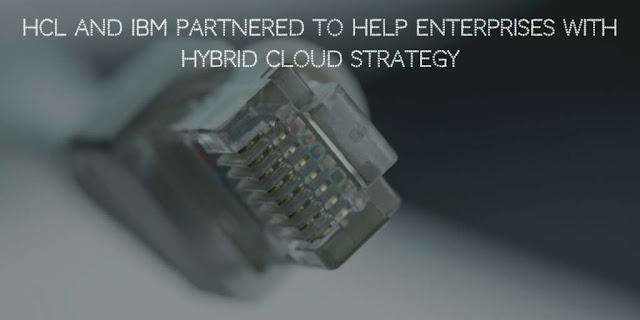 HCL and IBM partnered to help Enterprises with Hybrid Cloud Strategy