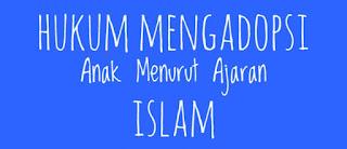 Hukum Mengadopsi Anak Menurut Ajaran Islam