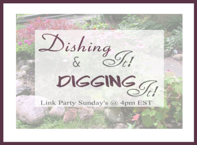 Dishing It and Digging It Link Party