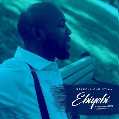 Gospel Song; Kelechi Christian Ft. BLVA – Ebiyebi