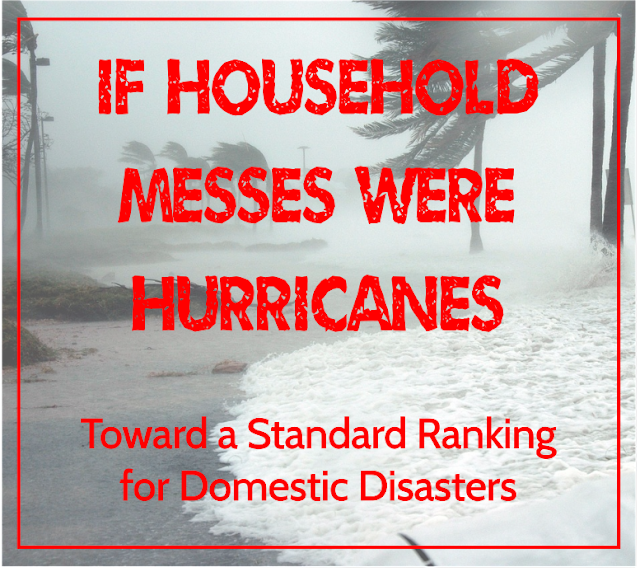 If parents ranked household messes like meteorologists ranked hurricanes, our standard system would look something like this.  {posted @ Unremarkable Files}