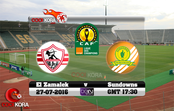 مشاهدة مباراة صن داونز والزمالك اليوم 27-7-2016 دوري أبطال أفريقيا
