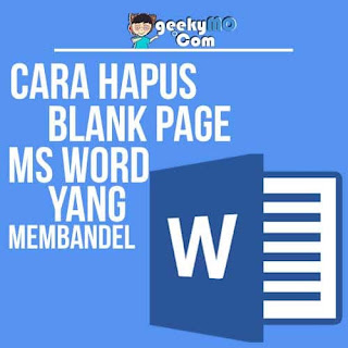 Cara Menghapus Blank Page Ms Word Yang Sulit Dihapus