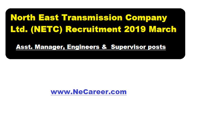 North East Transmission Company Ltd. (NETC) Recruitment 2019 March
