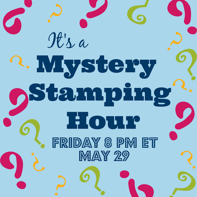 Mystery Stamping Hour with The Joyful Stamper | Friday May 29, 2020 at 8 PM ET | Join the Facebook group Mystery Stamping With The Joyful Stamper