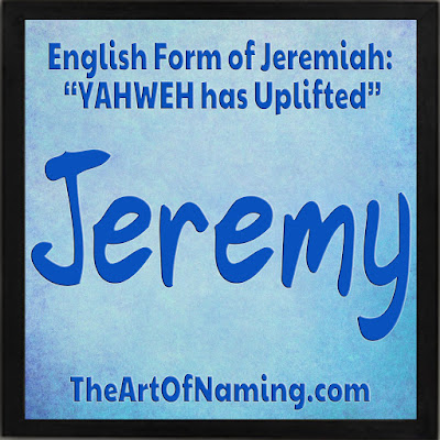 The Art of Naming - English form of Jeremiah - Hebrew name meaning Yahweh has uplifted