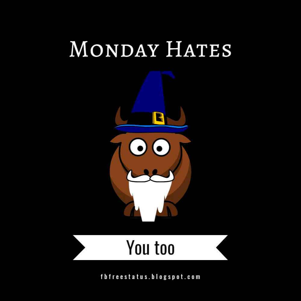 Monday hates, You too.