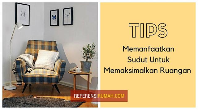 Tips Memanfaatkan Sudut Untuk Memaksimalkan Ruangan