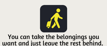 You can take the belongings you want and just leave the rest behind.