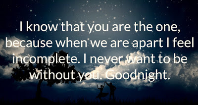 Romantic Good Night Love Quotes: i know that you are the one, because when we are apart, i feel incomplete.