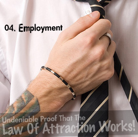 Undeniable Proof That The Law Of Attraction Works: Employment