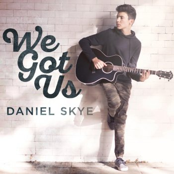 DANIEL SKYE We Got Us Lyric