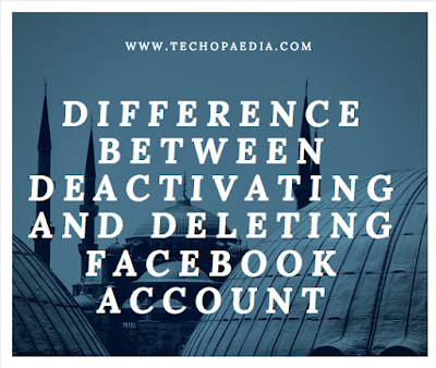 Difference between deactivating and deleting Facebook account