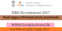 Indian Space Research Organization Recruitment 2017– 313 Assistants & Upper Division Clerk