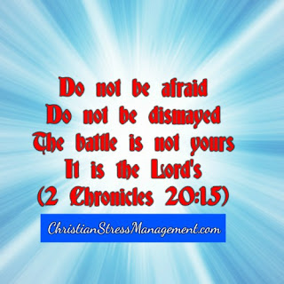Do not be afraid. Do not be dismayed. The battle is not yours. It is the Lords. 2 Chronicles 20:15