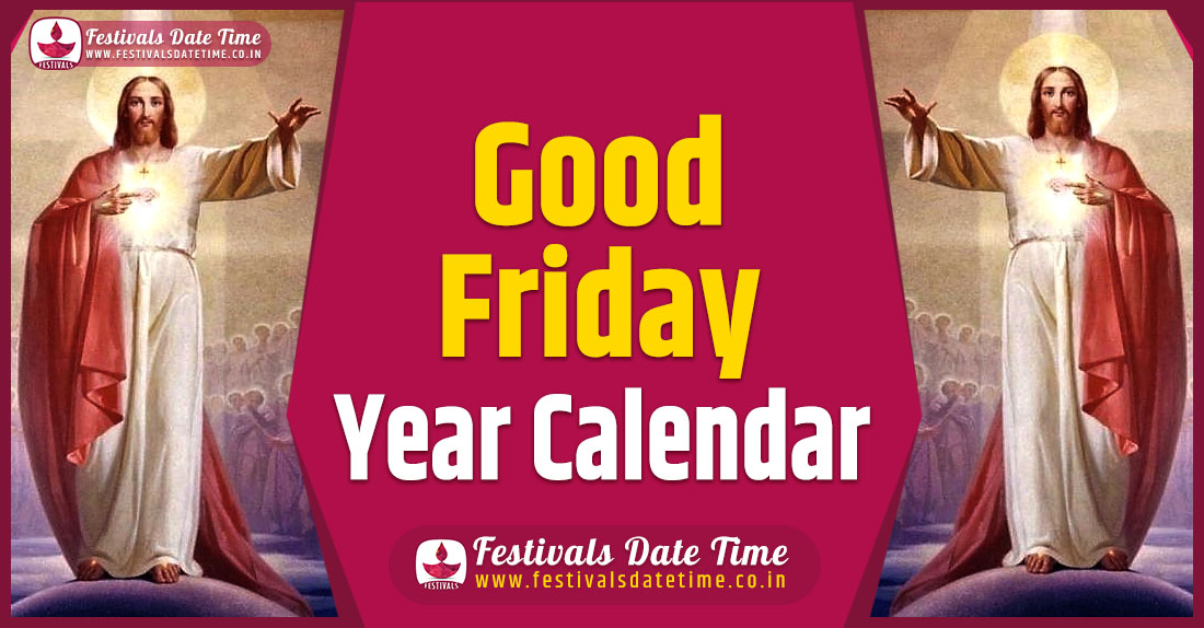Good Friday Year Calendar, Good Friday Festival Schedule