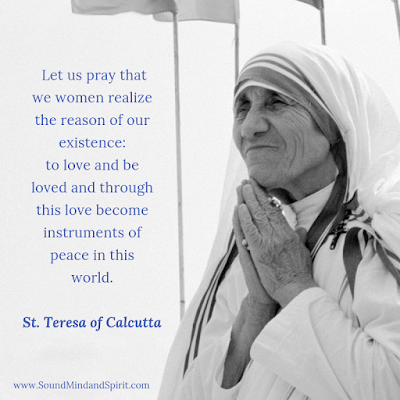 """Let us pray that we women realize the reason of our existence..."" St Teresa of Calcutta"