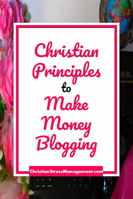 Christian Principles to Make Money Blogging