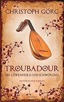 Neuzugänge im Jänner 2018 - Troubadour: Die Löwenherz-Verschwörung von Christoph Görg