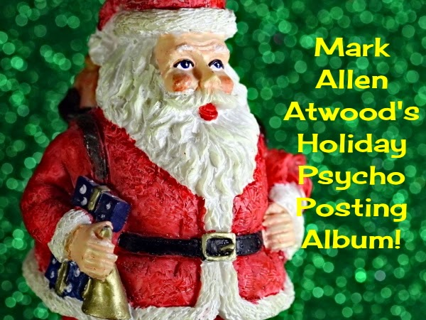 The Mark Allen Atwood Holiday PsychoPosting Album