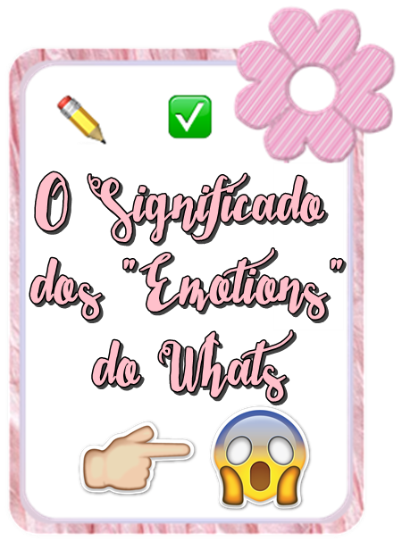 "Qual o Significado dos ""Emotions"" do Whats"