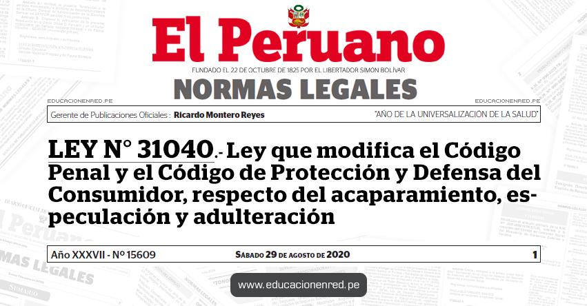 LEY N° 31040.- Ley que modifica el Código Penal y el Código de Protección y Defensa del Consumidor, respecto del acaparamiento, especulación y adulteración