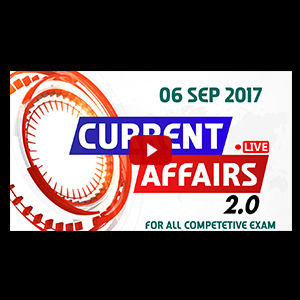 Current Affairs Live 2.0 | 06 SEPT 2017 | करंट अफेयर्स लाइव 2.0 | All Competitive Exams