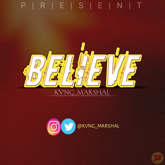"""""""BELIEVE"""" by  """"KVNG_MARSHAL_"""" -  NEWLY RELEASED SONG"""