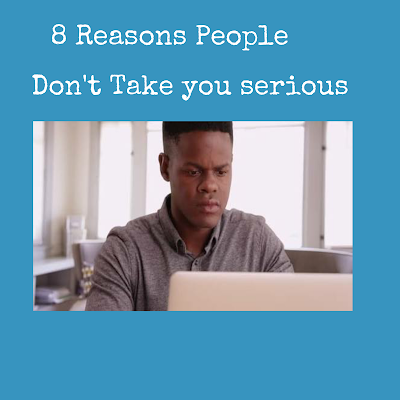 8 reasons why people don't take you serious