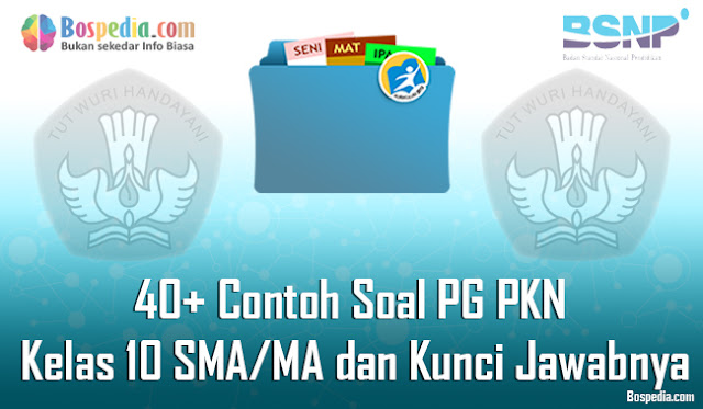 40+ Contoh Soal PG PKN Kelas 10 SMA/MA dan Kunci Jawabnya Terbaru