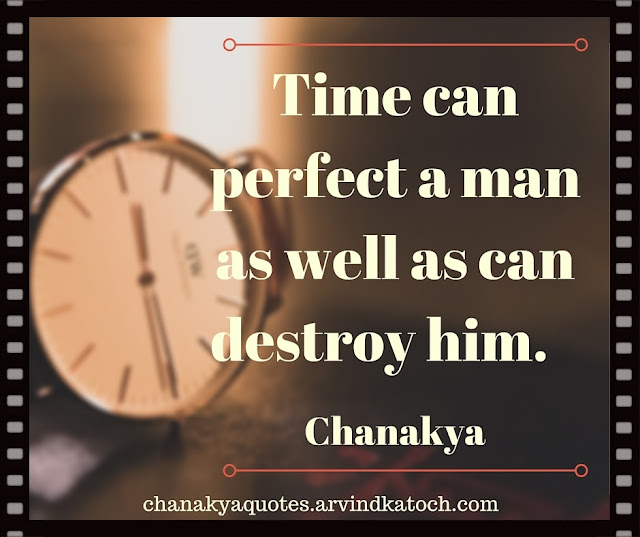 Chanakya, Wise Quote, Image, Time, perfect, man, well, destroy,