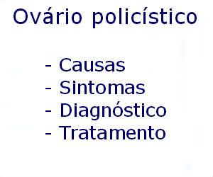Ovário policístico causas sintomas diagnóstico tratamento prevenção riscos complicações