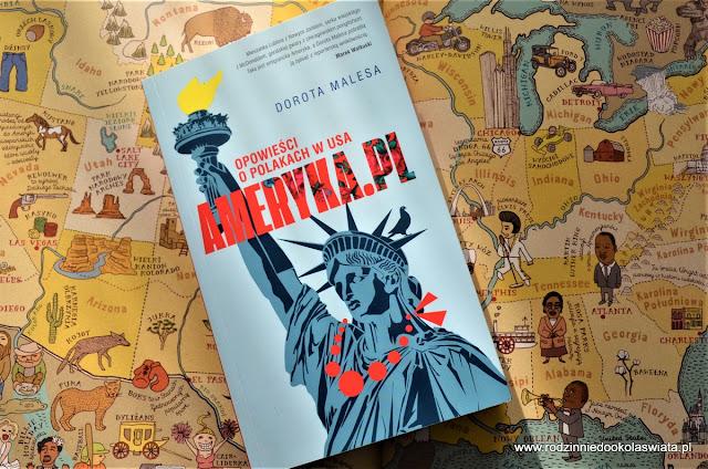 """Czas na książkę- """"Ameryka.pl- Opowieść o Polakach w USA"""" Dorota Malesa"""