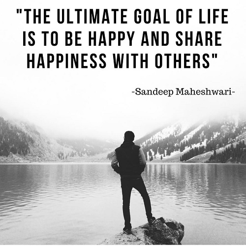 sandeep-maheshwari-quotes-The- ultimate-goal-of life-is-to-be-happy-and-share-happiness-with-others