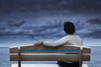 Yalnızlık psikolojisi nedenleri