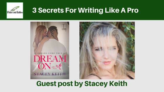 3 Secrets For Writing Like A Pro, guest post by Stacey Keith