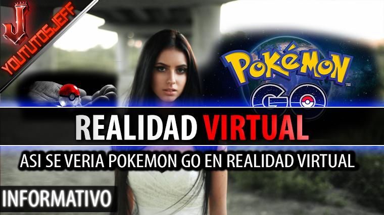 Así se vería Pokémon Go en REALIDAD VIRTUAL   2016