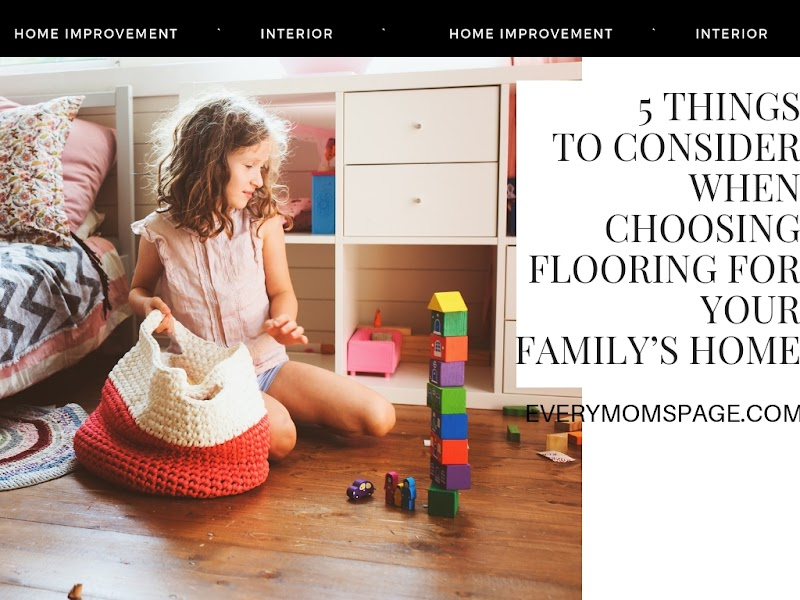 5 Things To Consider When Choosing Flooring For Your Family's Home